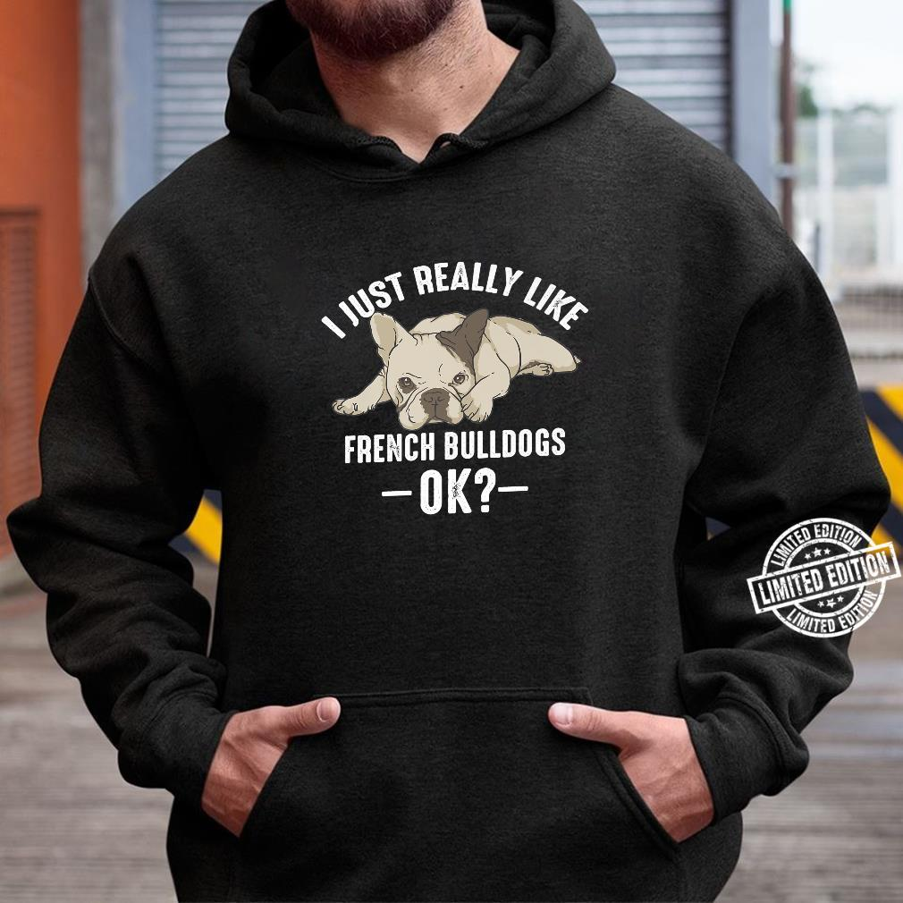 Cool I Just Like French Bulldogs Ok Pet Dog Shirt hoodie