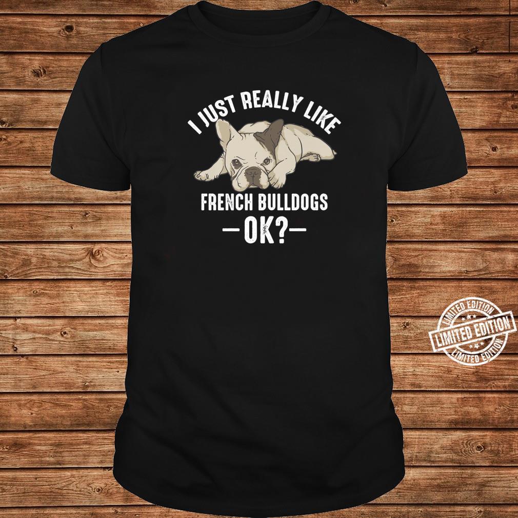 Cool I Just Like French Bulldogs Ok Pet Dog Shirt long sleeved