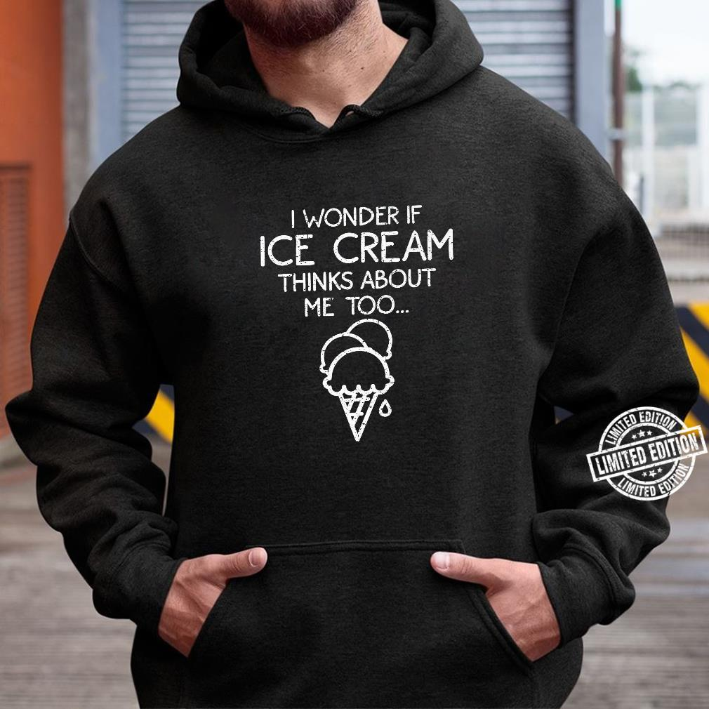 Cool Ice Cream Thinks About Me Frozen Dessert Shirt hoodie