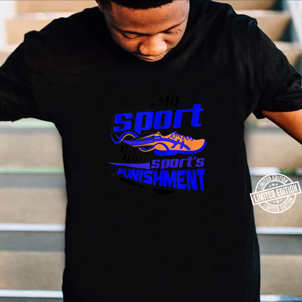 Cool My Sport Is Your Sport's Punishment Runner Shirt