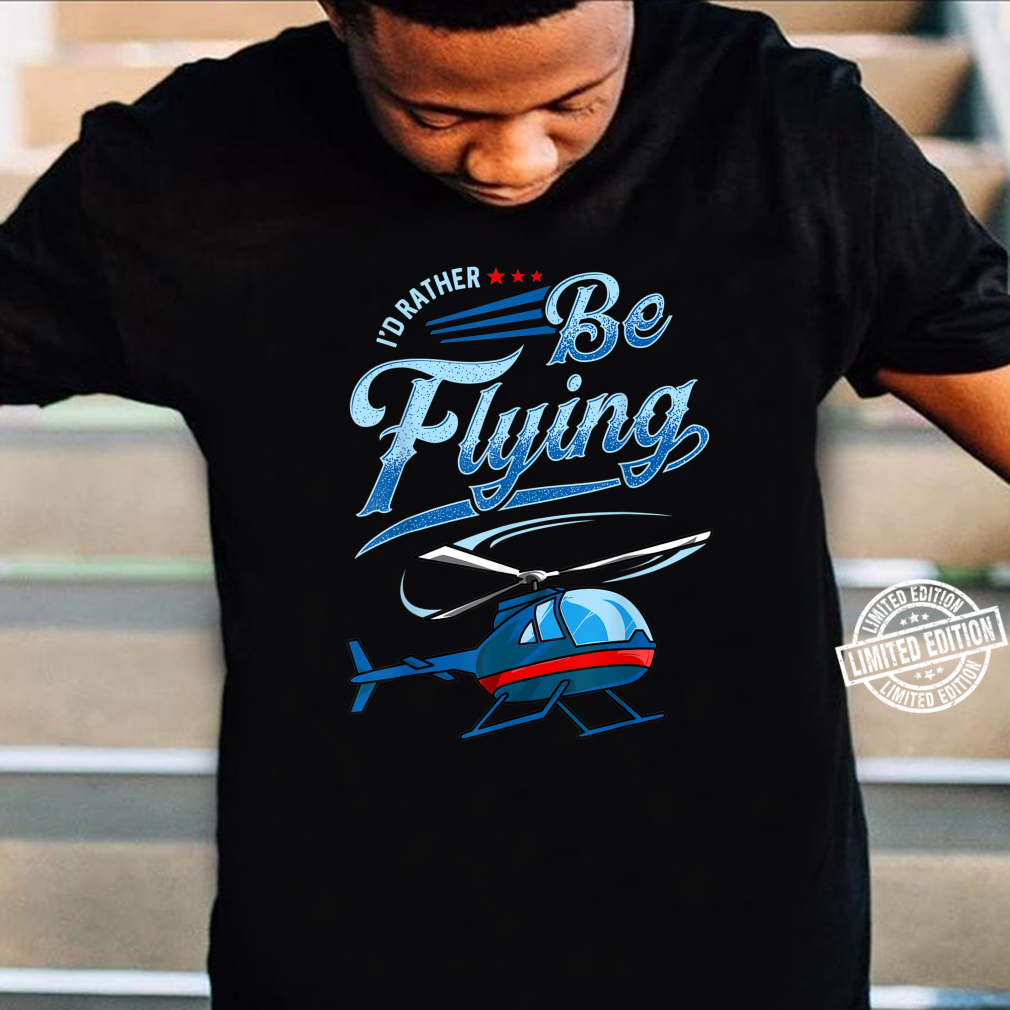I'd Rather Be Flying Retro Helicopter Pilot Aviation Shirt