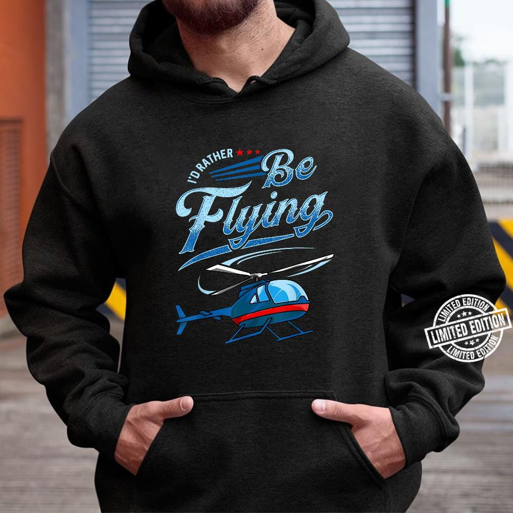 I'd Rather Be Flying Retro Helicopter Pilot Aviation Shirt hoodie