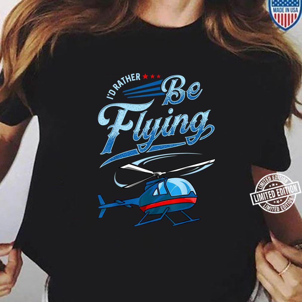 I'd Rather Be Flying Retro Helicopter Pilot Aviation Shirt ladies tee
