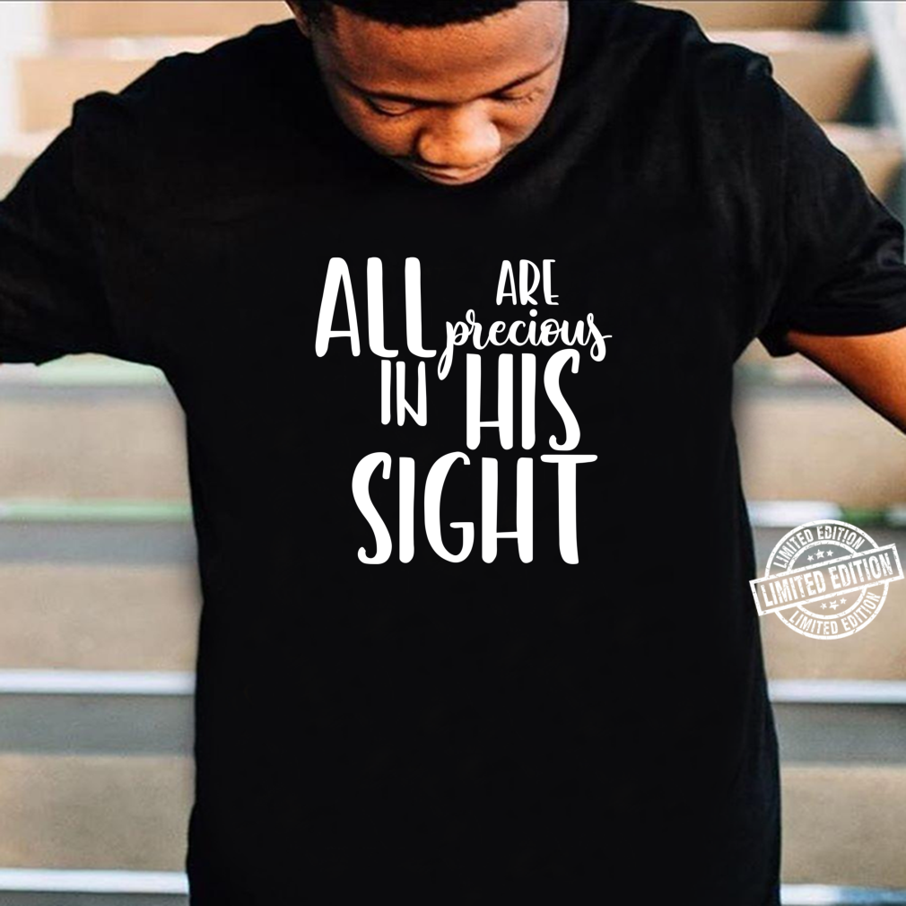 Jesus Loves Everyone Shirt All Are Precious In His Sight Shirt