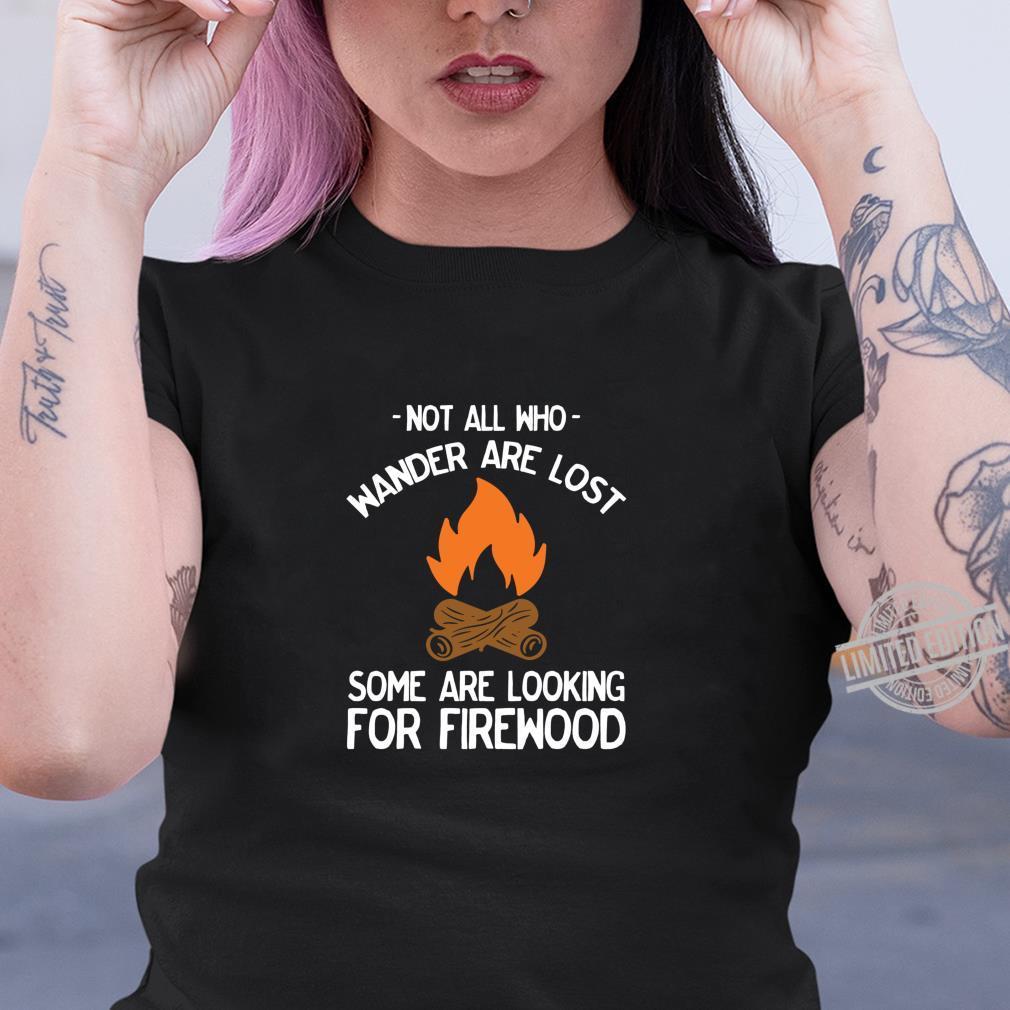 Nicht alle, die wandern, sind verloren Lagerfeuer lustig Shirt