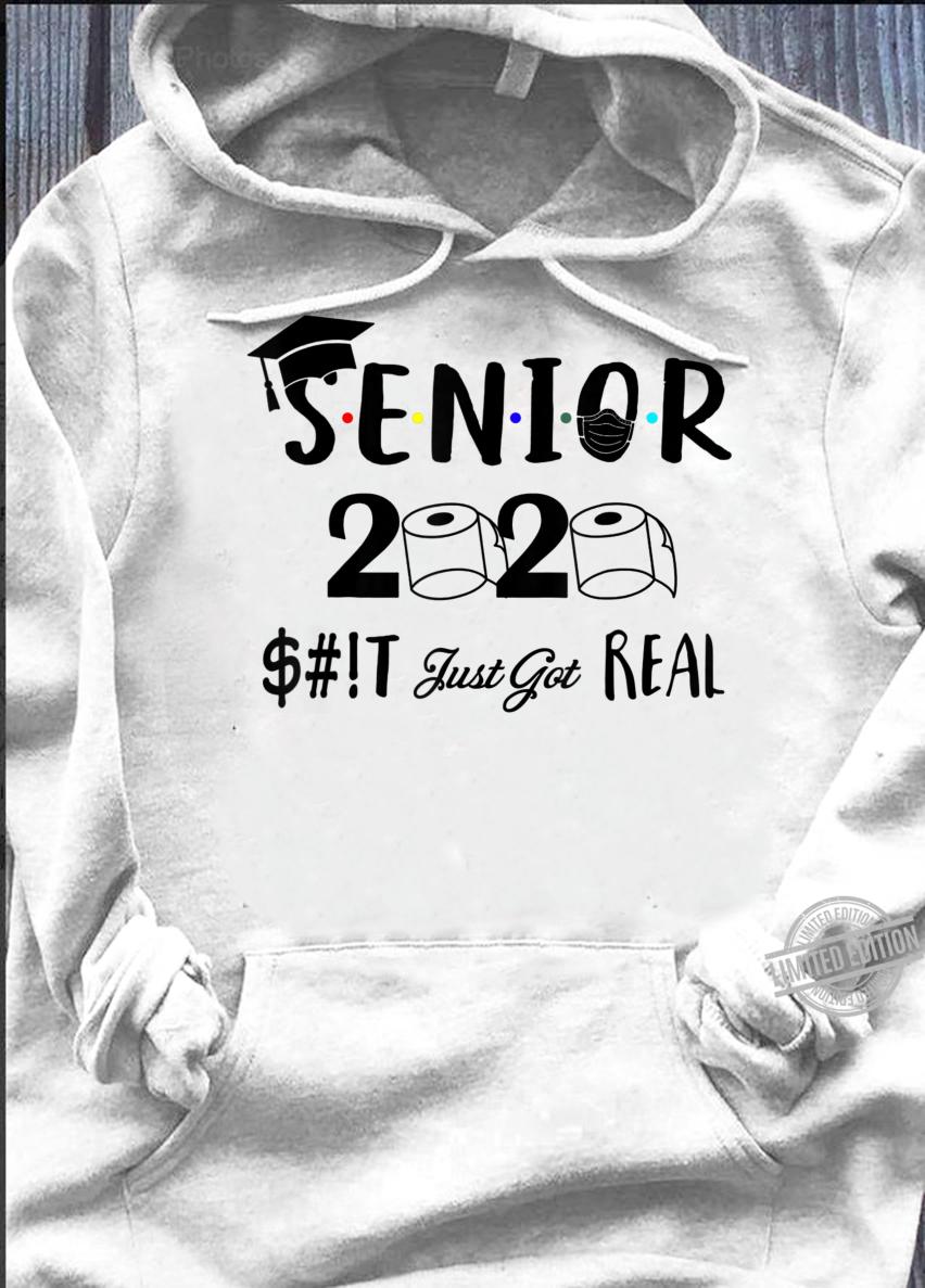 Senior Class Of 2020 Shit Just Got Real Graduation Shirt hoodie