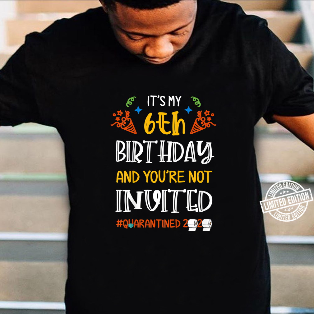 Youth It's my 6th Birthday and You're Not Invited Shirt