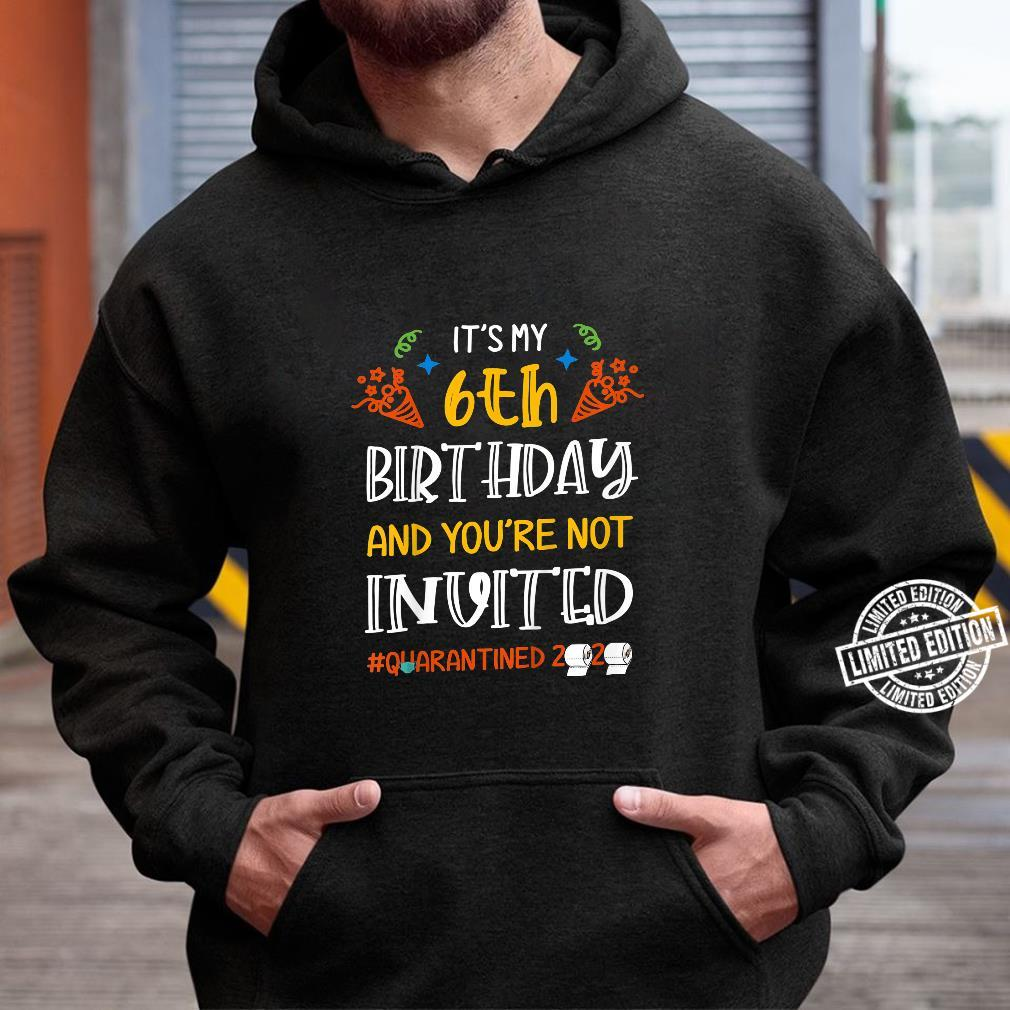 Youth It's my 6th Birthday and You're Not Invited Shirt hoodie